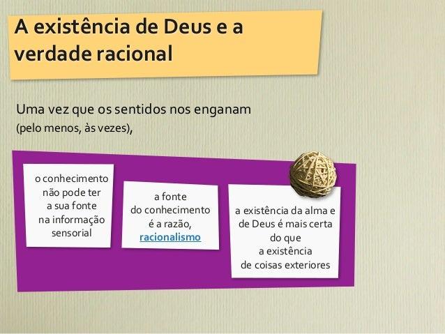 A existência de Deus e a verdade racionalUma vez que os sentidos nos enganam (pelo menos, ...
