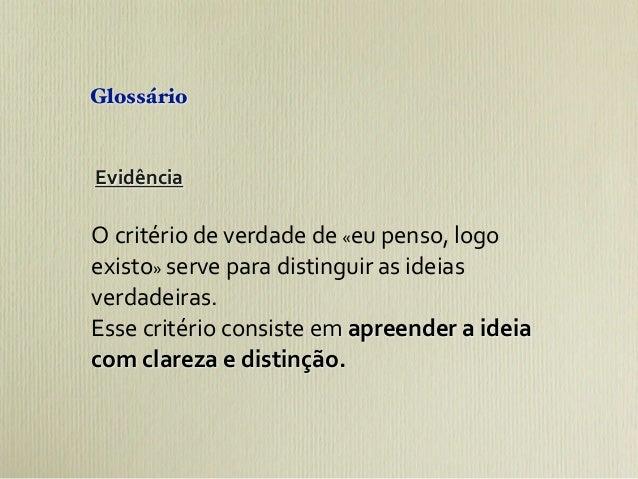GlossárioEvidênciaO critério de verdade de «eu penso, logo existo» serve para distinguir as idei...