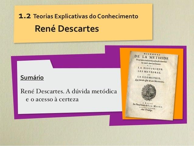 1.2 Teorias Explicativas do Conhecimento    René DescartesSumárioRené Descartes. A dúvida metódica e o acesso ...