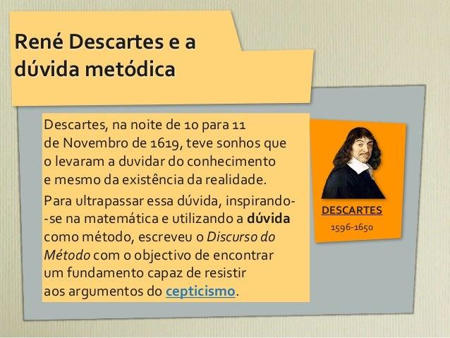 René Descartes e a dúvida metódica    Descartes, na noite de 10 para 11     de Novembro de 1...