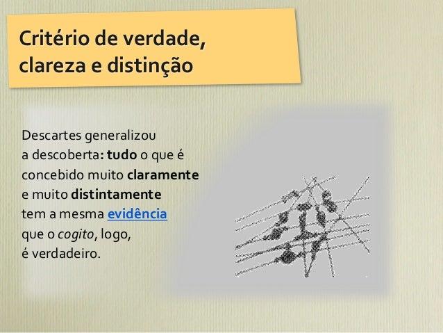 Critério de verdade, clareza e distinçãoDescartes generalizou a descoberta: tudo o que é concebi...