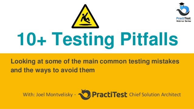 10+ Testing Pitfalls Looking at some of the main common testing mistakes and the ways to avoid them With: Joel Montvelisky...