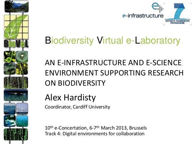 Biodiversity Virtual e-LaboratoryAN E-INFRASTRUCTURE AND E-SCIENCEENVIRONMENT SUPPORTING RESEARCHON BIODIVERSITYAlex Hardi...
