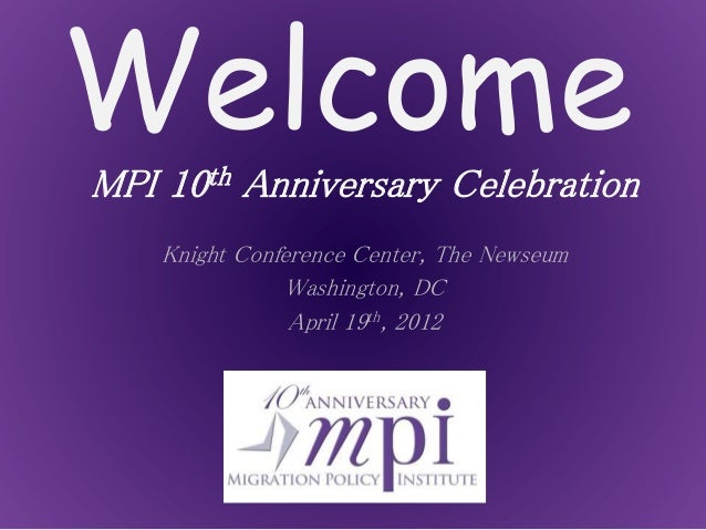 Welcome MPI 10th Anniversary Celebration Knight Conference Center, The Newseum Washington, DC April 19th, 2012