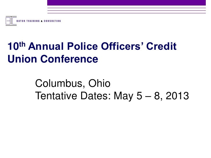 10th Annual Police Officers' CreditUnion Conference     Columbus, Ohio     Tentative Dates: May 5 – 8, 2013