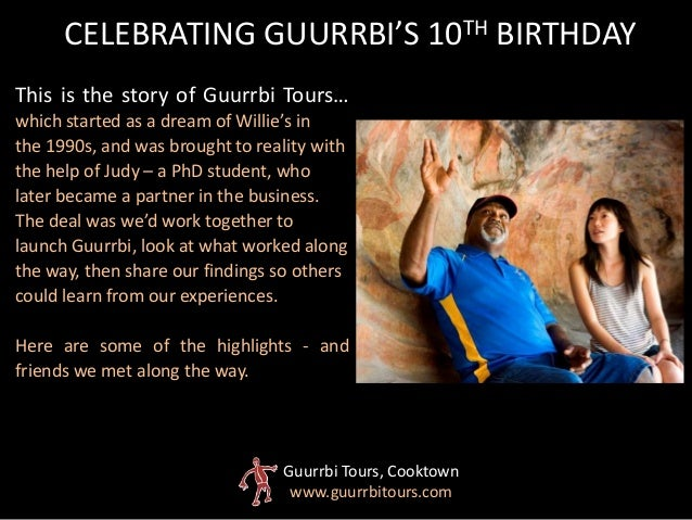 This is the story of Guurrbi Tours…which started as a dream of Willie's inthe 1990s, and was brought to reality withthe he...