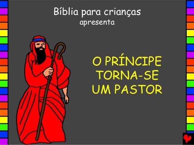 O PRÍNCIPE TORNA-SE UM PASTOR Bíblia para crianças apresenta