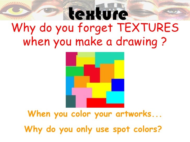 textureWhy do you forget TEXTURES when you make a drawing ?  When you color your artworks...  Why do you only use spot col...