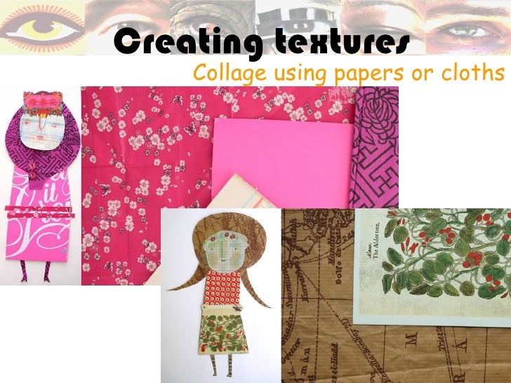 Creating textures    Collage using papers or cloths
