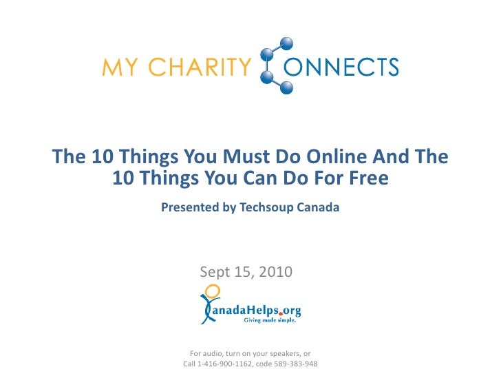 The 10 Things You Must Do Online And The       10 Things You Can Do For Free           Presented by Techsoup Canada       ...