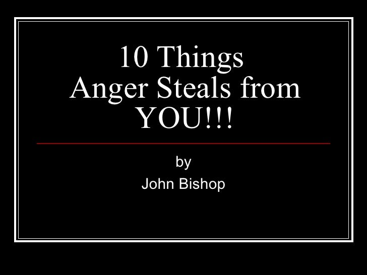 10 Things  Anger Steals from YOU!!! by John Bishop