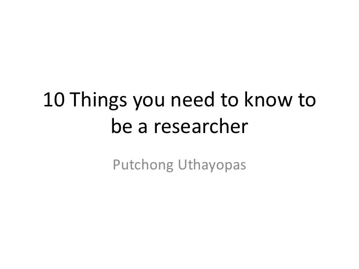 10 Things you need to know to       be a researcher       Putchong Uthayopas