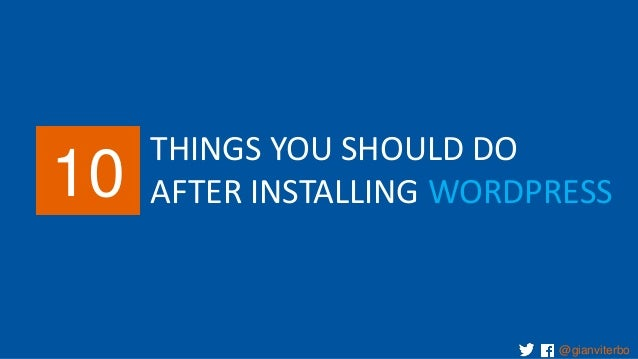 10  THINGS YOU SHOULD DO AFTER INSTALLING WORDPRESS  @gianviterbo
