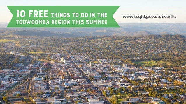 www.tr.qld.gov.au/events10FREEthings to do in the toowoombaregionthissummer