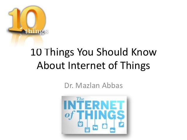 10 Things You Should Know About Internet of Things      Dr. Mazlan Abbas