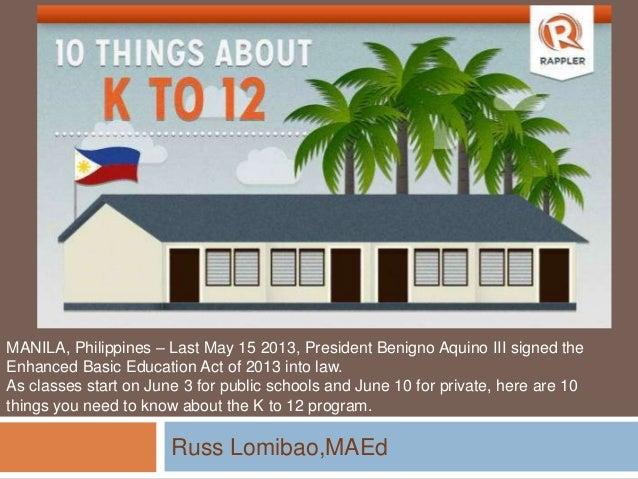 Russ Lomibao,MAEdMANILA, Philippines – Last May 15 2013, President Benigno Aquino III signed theEnhanced Basic Education A...