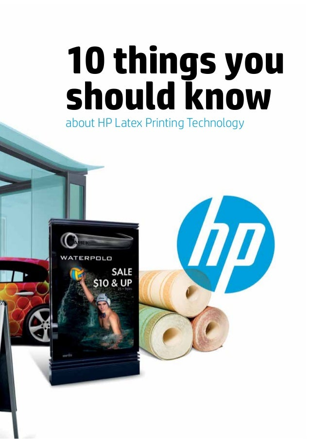 10 things youshould knowabout HP Latex Printing Technology