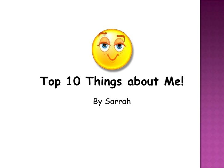 Top 10 Things about Me!<br />By Sarrah<br />