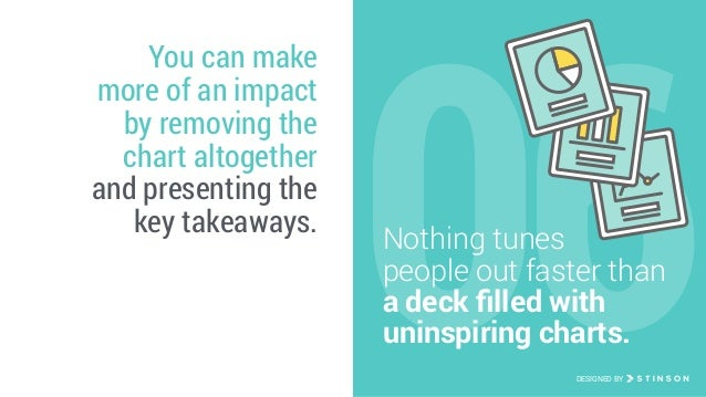 06 You can make more of an impact by removing the chart altogether and presenting the key takeaways. DESIGNED BY Nothing t...