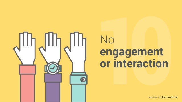 10No engagement or interaction DESIGNED BY