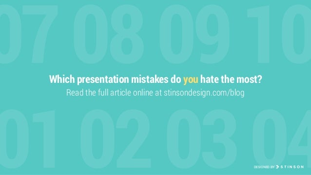 01020304 07080910Which presentation mistakes do you hate the most? Read the full article online at stinsondesign.com/blog ...