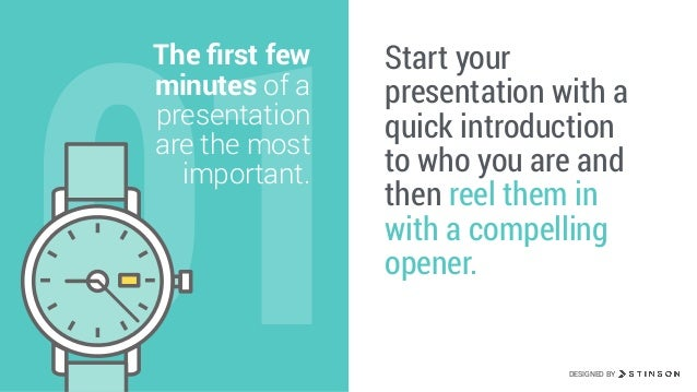 01 The first few minutes of a presentation are the most important. Start your presentation with a quick introduction to who...