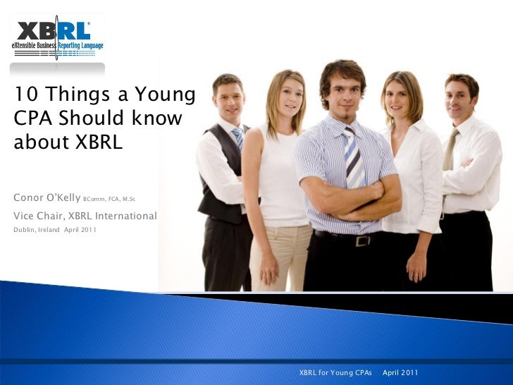 """10 Things a YoungCPA Should knowabout XBRLConor O""""Kelly        BComm, FCA, M.ScVice Chair, XBRL InternationalDublin, Irela..."""