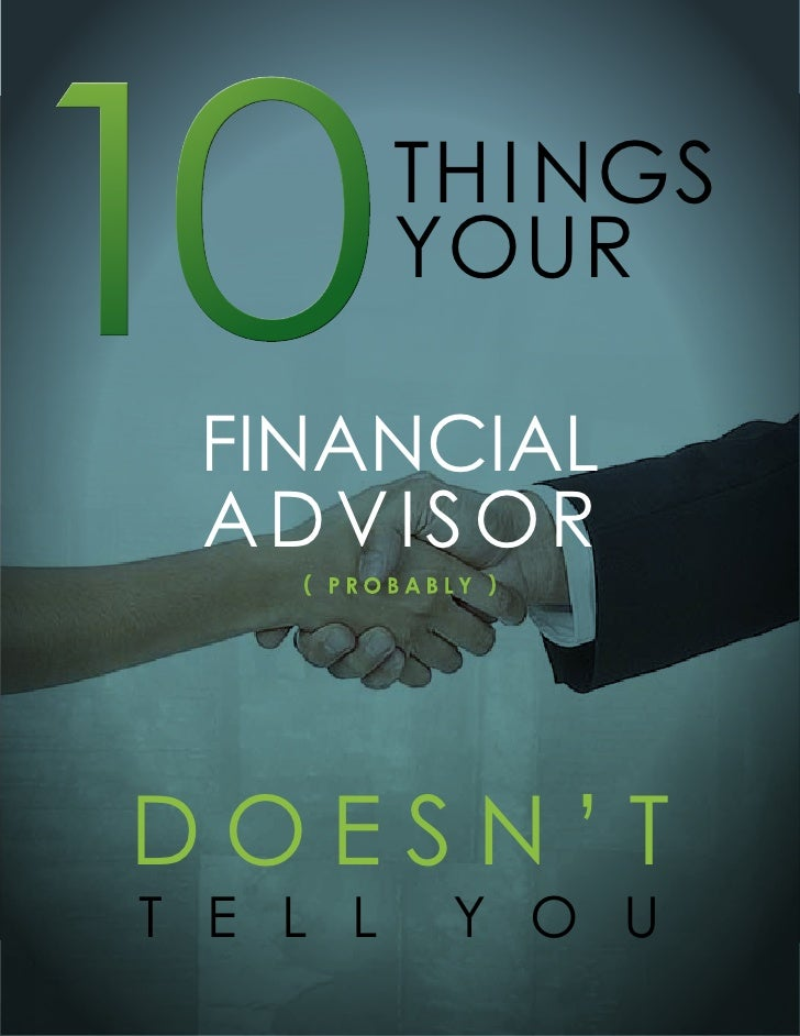 10 financial          TH i nGs          Your advisor    ( probably )doesn'TT e l l      Y o u