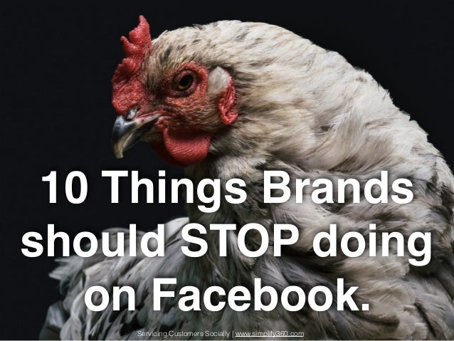 10 Things Brands should STOP doing on Facebook. Servicing Customers Socially | www.simplify360.com