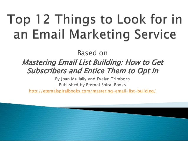 Based on Mastering Email List Building: How to Get Subscribers and Entice Them to Opt In By Joan Mullally and Evelyn Trimb...