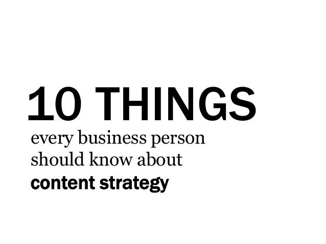 10 THINGSevery business person should know about content strategy