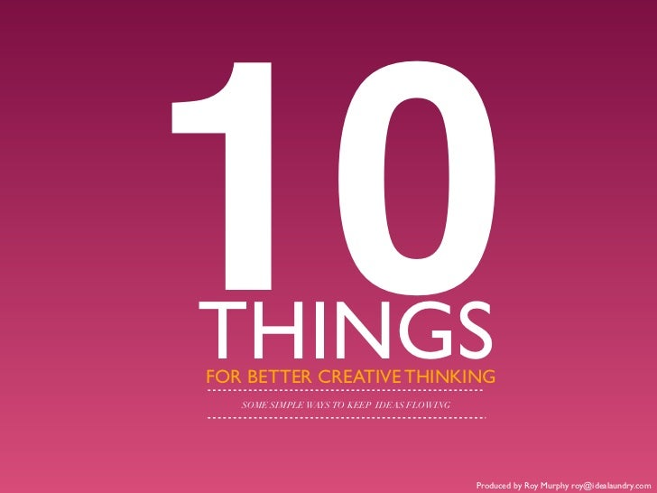 10THINGSFOR BETTER CREATIVE THINKING   SOME SIMPLE WAYS TO KEEP IDEAS FLOWING                                            P...