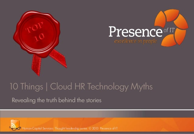 Revealing the truth behind the stories 10 Things | Cloud HR Technology Myths Human Capital Services: Thought leadership se...