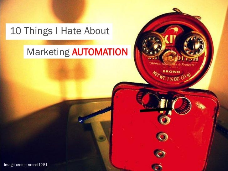 10 Things I Hate About            Marketing AUTOMATIONImage credit: nrossi1281