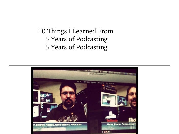 10 Things I Learned From    5 Years of Podcasting 5 Years of Podcasting