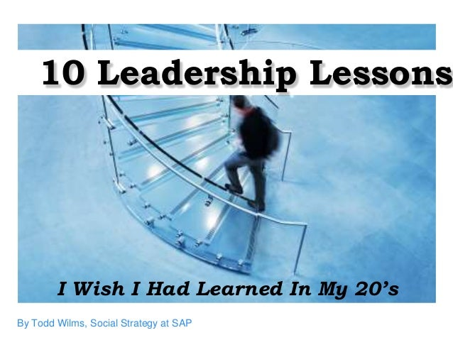 10 Leadership Lessons        I Wish I Had Learned In My 20'sBy Todd Wilms, Social Strategy at SAP