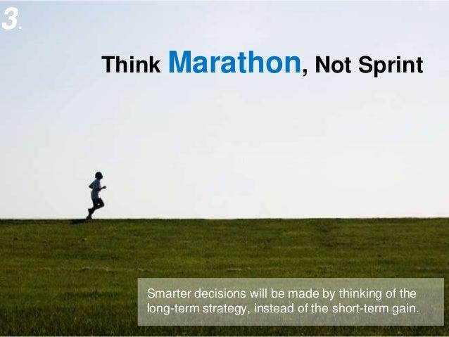 3.                                       Think Marathon, Not Sprint                                          Smarter decis...