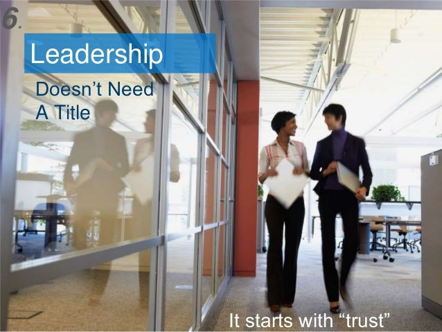 "6.       Leadership         Doesn't Need         A Title © 2013 SAP AG. All rights reserved.   It starts with ""trust""   8"