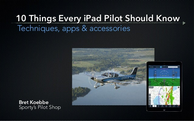 Bret Koebbe Sporty's Pilot Shop 10 Things Every iPad Pilot Should Know Techniques, apps & accessories