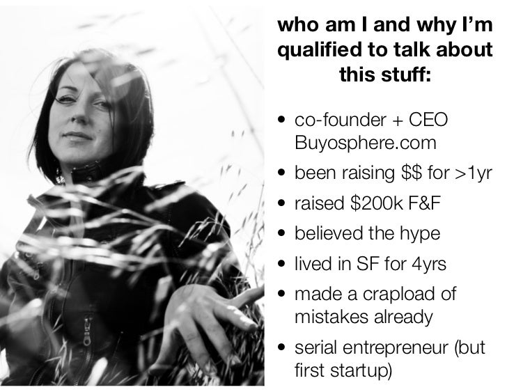 who am I and why I'mqualified to talk about      this stuff:• co-founder + CEO  Buyosphere.com• been raising $$ for >1yr• r...