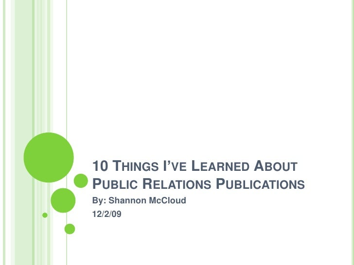 10 Things I've Learned About Public Relations Publications<br />By: Shannon McCloud<br />12/2/09<br />