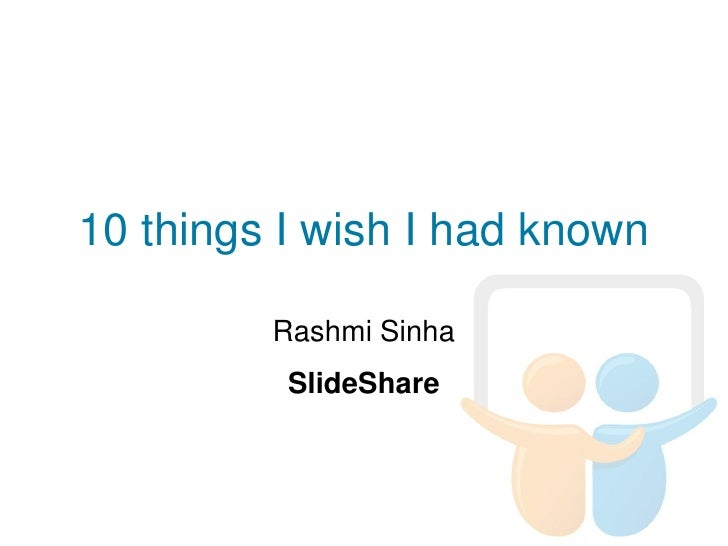 10 things I wish I had known           Rashmi Sinha           SlideShare
