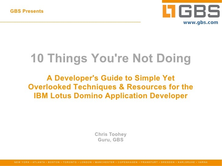 GBS Presents 10 Things You're Not Doing A Developer's Guide to Simple Yet Overlooked Techniques & Resources for the IBM Lo...