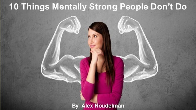 By Alex Noudelman 10 Things Mentally Strong People Don't Do