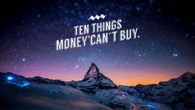 10 Things Money Can´t Buy