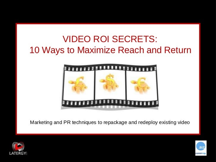 VIDEO ROI SECRETS: 10 Ways to Maximize Reach and Return Marketing and PR techniques to repackage and redeploy existing video