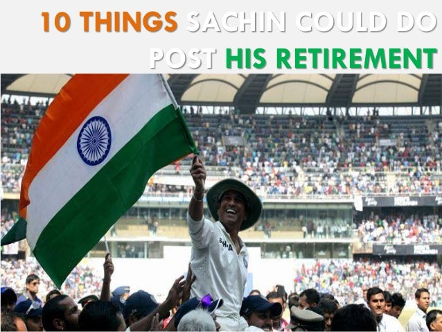 10 THINGS SACHIN COULD DO POST HIS RETIREMENT