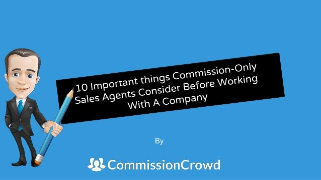 work from home commission sales 10 important things commission only sales agents consider 5727