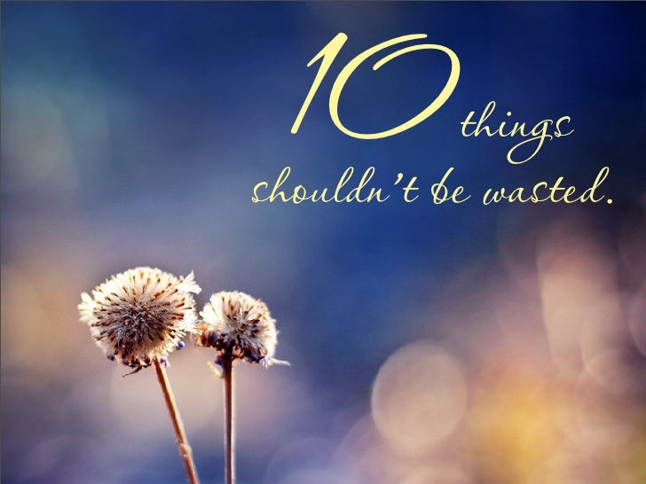 10        things shouldn't be wasted.