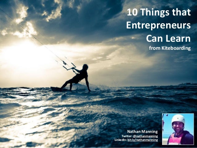 10 Things that        Entrepreneurs            Can Learn                        from Kiteboarding        Nathan Manning   ...